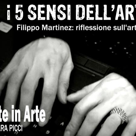 I 5 sensi dell'arte - Filippo Martinez riflessione sull'arte [Puntata 11]
