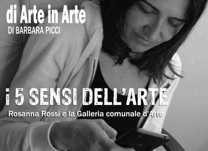 I 5 sensi dell'arte - Rosanna Rossi e la Galleria comunale d'Arte [Puntata 14]