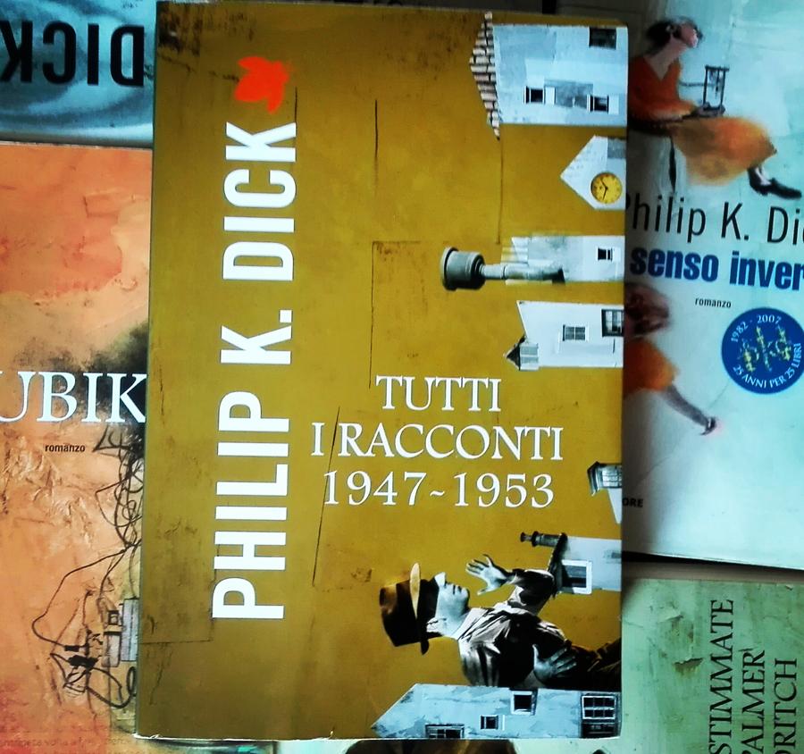 Philip K. Dick - Tutti i racconti 1947-1953
