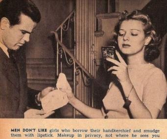 Gli uomini non amano le donne che prendono in prestito il loro fazzoletto e lo sporcano con il rossetto. Truccatevi in privato, non dove possa vedervi