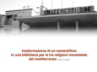 Leonardo Boscani - Italcementi (In progress) - Trasformazione di un cementificio in una biblioteca per le tre religioni monoteiste del Mediterraneo