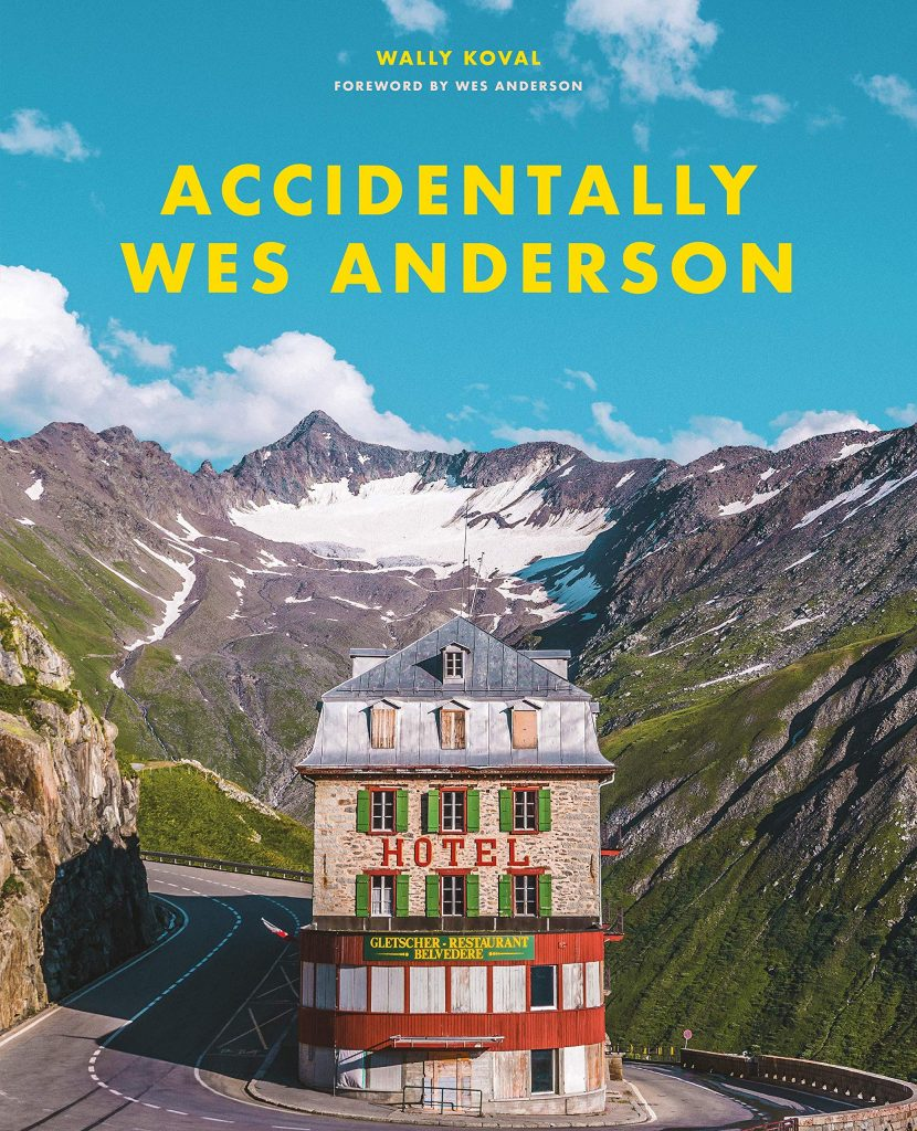 Accidentally Wes Anderson, featuring Carlo Küttel's cover image, Hotel Belvédère, Furka Pass, Switzerland, c. 1882. Photo courtesy of Voracious Books, an imprint of Little, Brown and Company